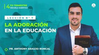 Lección 7 | La adoración en la educación | Escuela Sabática Pr. Anthony Araujo