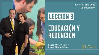 Lección 8 | Educación y Redención | Escuela Sabática Pr. Omar Grieve