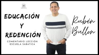 Lección 8 | Educación y Redención | Escuela Sabática Pr. Rubén Bullón