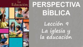 Lección 9   La iglesia y la educación   Escuela Sabática Perspectiva Bíblica