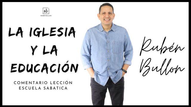 Lección 9   La iglesia y la educación   Escuela Sabática Pr. Rubén Bullón