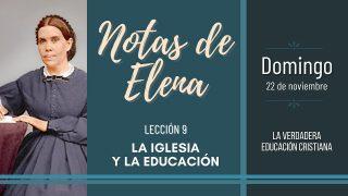 Notas de Elena   Domingo 22 de noviembre del 2020   La verdadera educación cristiana   Escuela Sabática