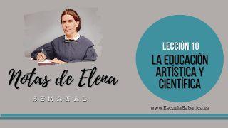 Notas de Elena | Lección 10 | La educación artística y científica | Escuela Sabática