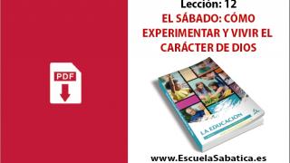 PDF | Lección 12 | El sábado: cómo experimentar y vivir el carácter de Dios | Escuela Sabática