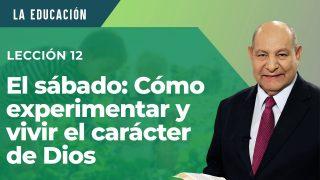 Comentario   Lección 12   El sábado: Cómo experimentar y vivir el carácter de Dios   Escuela Sabática Pr. Alejandro Bullón