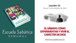 Escuela Sabática | Lección 12 | El sábado cómo experimentar y vivir el carácter de Dios