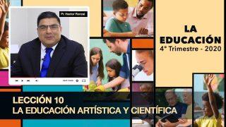 Lección 10   La educación artística y científica   Escuela Sabática Pr. Héctor Roncal