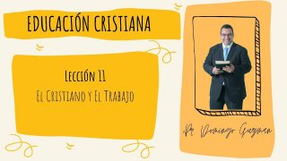 Lección 11   El cristiano y el trabajo   Escuela Sabática Pr. Domingo Guzmán