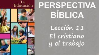 Lección 11   El cristiano y el trabajo   Escuela Sabática Perspectiva Bíblica