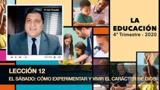 Lección 12   El Sábado: Cómo experimentar y vivir el carácter de Dios   Escuela Sabática Pr. Iván Rosales