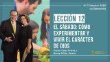 Lección 12 | El Sábado: Cómo experimentar y vivir el carácter de Dios | Escuela Sabática Pr. Omar Grieve
