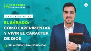 Lección 12 | El sábado: cómo experimentar y vivir el carácter de Dios | Escuela Sabática Pr. Anthony Araujo