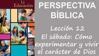 Lección 12   El sábado: cómo experimentar y vivir el carácter de Dios   Escuela Sabática Perspectiva Bíblica