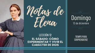 Notas de Elena   Domingo 13 de diciembre del 2020   Tiempo para sorprenderse   Escuela Sabática