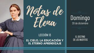 Notas de Elena   Domingo 20 de diciembre del 2020   El destino de los muertos   Escuela Sabática