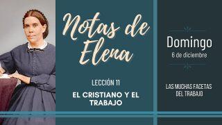 Notas de Elena   Domingo 6 de diciembre del 2020   Las muchas facetas del trabajo   Escuela Sabática