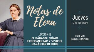 Notas de Elena   Jueves 17 de diciembre del 2020   Un tiempo para la comunidad   Escuela Sabática