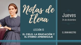 Notas de Elena   Jueves 24 de diciembre del 2020   El gran Maestro   Escuela Sabática