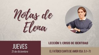 Notas de Elena   Jueves 31 de diciembre del 2020   El fatídico canto de amor (Is. 5:1-7)   Escuela Sabática