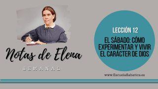 Notas de Elena | Lección 12 | El sábado: cómo experimentar y vivir el carácter de Dios | Escuela Sabática