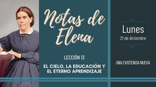 Notas de Elena   Lunes 21 de diciembre del 2020   Una existencia nueva   Escuela Sabática