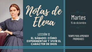 Notas de Elena   Martes 15 de diciembre del 2020   Tiempo para aprender prioridades   Escuela Sabática