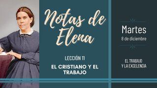 Notas de Elena   Martes 8 de diciembre del 2020   El trabajo y la excelencia   Escuela Sabática