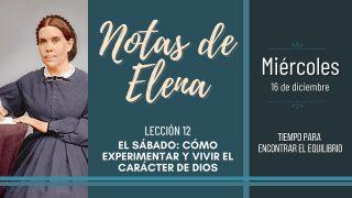 Notas de Elena   Miércoles 16 de diciembre del 2020   Tiempo para encontrar el equilibrio   Escuela Sabática