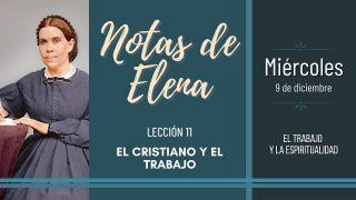 Notas de Elena   Miércoles 9 de diciembre del 2020   El trabajo y la espiritualidad   Escuela Sabática