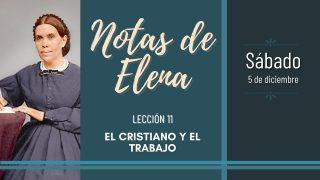 Notas de Elena   Sábado 5 de diciembre del 2020   El cristiano y el trabajo   Escuela Sabática