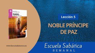 Escuela Sabática | Lección 5 | Noble Príncipe de paz | 1er. trimestre 2021