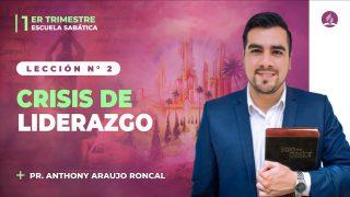 Lección 2 | Crisis de liderazgo | Escuela Sabática Pr. Anthony Araujo