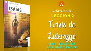 Lección 2 | Crisis de Liderazgo | Escuela Sabática UAP