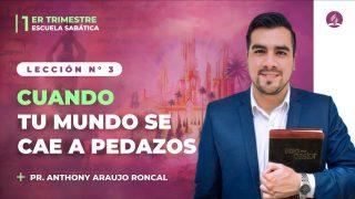 Lección 3 | Cuando tu mundo se cae a pedazos | Escuela Sabática Pr. Anthony Araujo