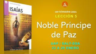 Lección 5 | Noble Príncipe de Paz | Escuela Sabática UAP