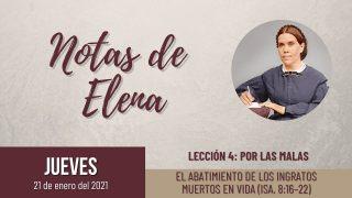 Notas de Elena | Jueves 21 de enero del 2021 | El abatimiento de los ingratos muertos en vida (Is. 8:16-22) | Escuela Sabática