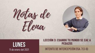 Notas de Elena   Lunes 11 de enero del 2021   Intento de intercepción (Is. 7:3-9)   Escuela Sabática