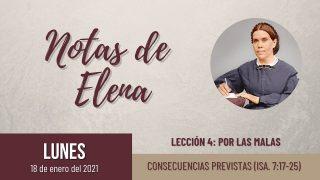 Notas de Elena   Lunes 18 de enero del 2021   Consecuencias previstas (Is. 7:17-25)   Escuela Sabática