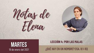 Notas de Elena | Martes 19 de enero del 2021 | ¿Qué hay en un nombre? (Is. 8:1-10) | Escuela Sabática
