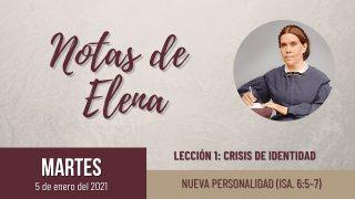 Notas de Elena   Martes 5 de enero del 2021   Nueva personalidad (Is. 6:5-7)   Escuela Sabática