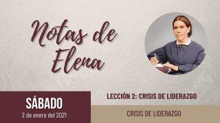 Notas de Elena   Sábado 2 de enero del 2021   Crisis de liderazgo   Escuela Sabática
