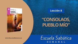 "Escuela Sabática | Lección 8 | ""Consolaos, pueblo mío"" | 1er Trimestre 2021"