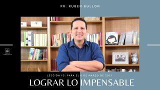 Lección 10 | Lograr lo impensable | Escuela Sabática Pr. Rubén Bullón