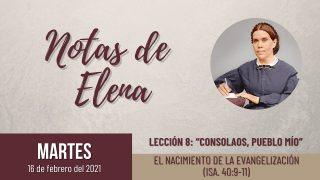 Notas de Elena | Martes 16 de febrero del 2021 | El nacimiento de la evangelización (Isa. 40:9-11) | Escuela Sabática