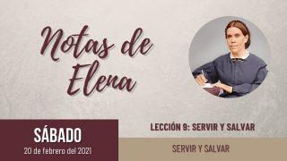 Notas de Elena | Sábado 20 de febrero del 2021 | Servir y salvar | Escuela Sabática