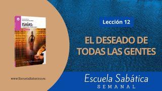 Escuela Sabática | Lección 12 | El deseado de todas las gentes | 1er.  trimestre 2021