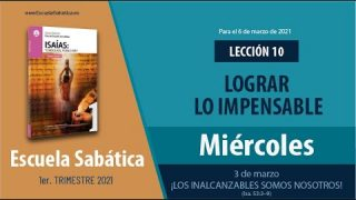 Lección 10 | Miércoles 3 de marzo del 2021 | ¡Los inalcanzables somos nosotros! (Isa 53:3–9) | Escuela Sabática Adultos