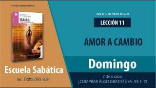 Lección 11 | Domingo 7 de marzo del 2021 | ¿Comprar algo gratis? (Isa. 55:1-7) | Escuela Sabática Adultos