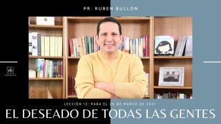 Lección 12 | El deseado de todas las gentes | Escuela Sabática Pr. Rubén Bullón
