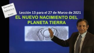 Lección 13 | El nuevo nacimiento del planeta Tierra | Escuela Sabática 2000